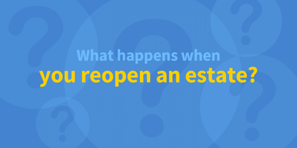 what happens when an estate gets reopened?