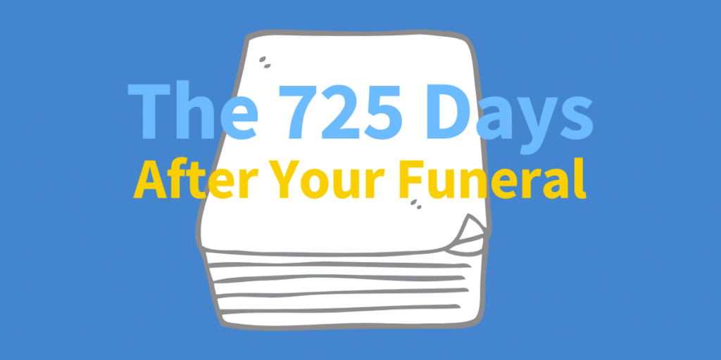 the 725 days after your funeral- what happens?