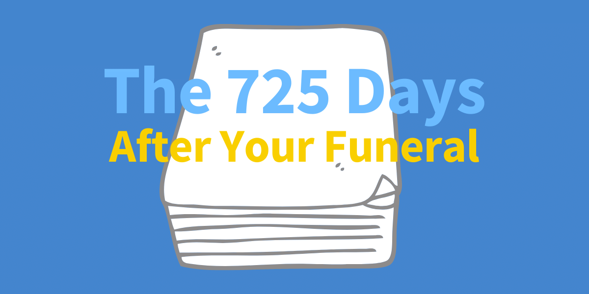 the 725 days after your funeral - what happens?