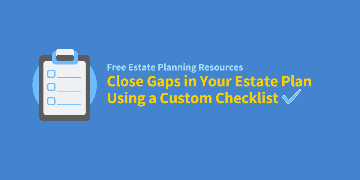 close gaps in your estate plan