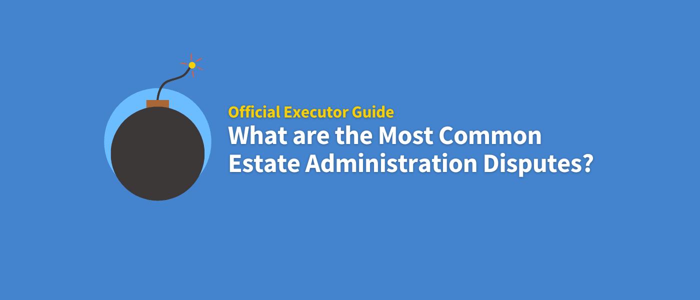 Estate Administration Disputes