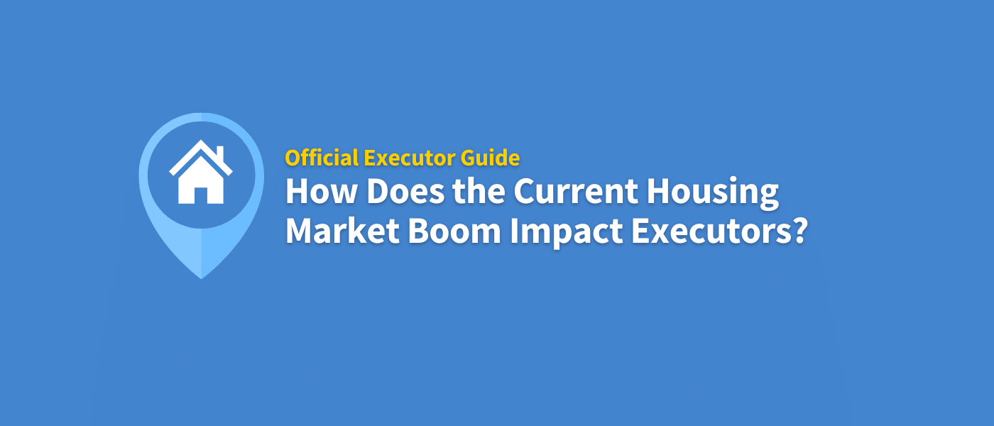 How does the current housing market boom impact executors?
